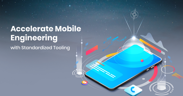 Accelerate Mobile Engineering with Standardized Tooling